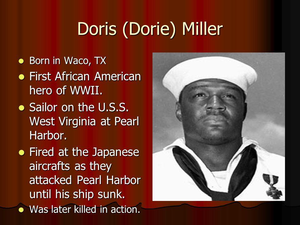 Doris (Dorie) Miller First African American hero of WWII.