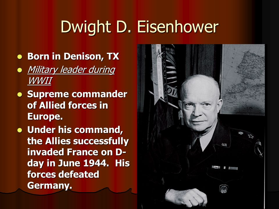 Dwight D. Eisenhower Born in Denison, TX Military leader during WWII