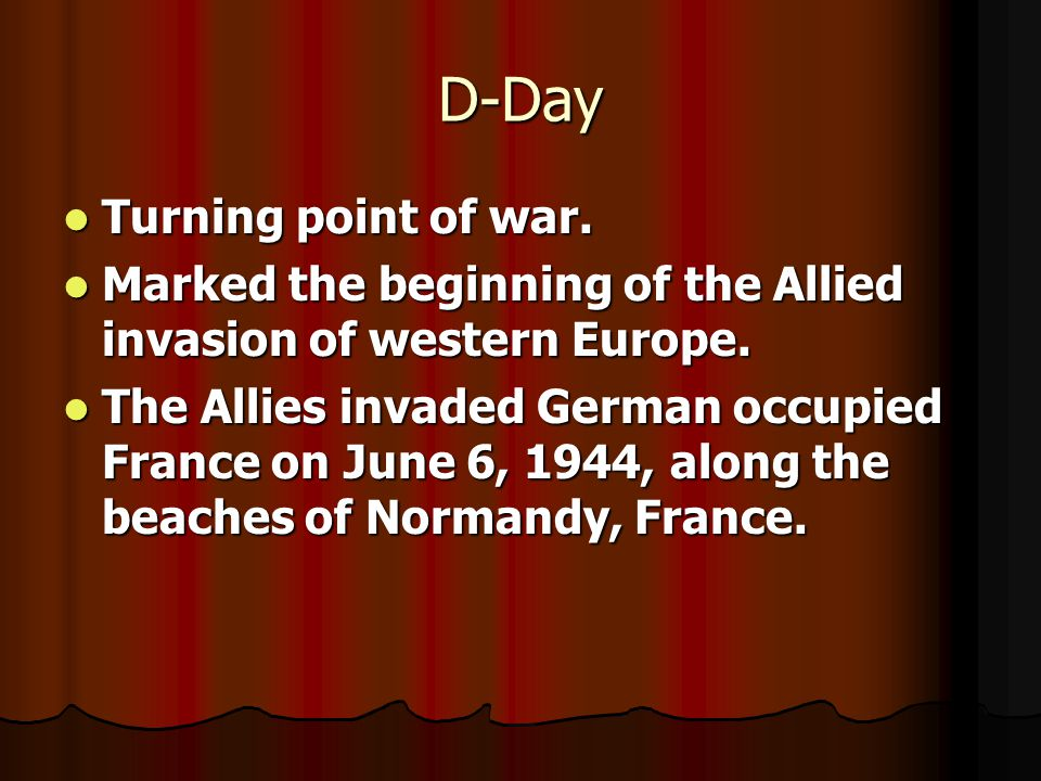 D-Day Turning point of war.