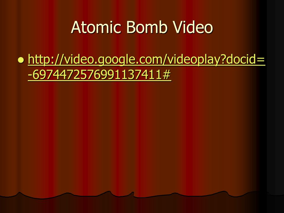 Atomic Bomb Video http://video.google.com/videoplay docid=-6974472576991137411#