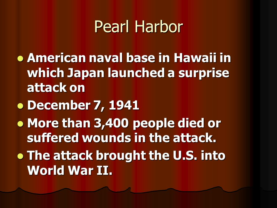 Pearl Harbor American naval base in Hawaii in which Japan launched a surprise attack on. December 7, 1941.