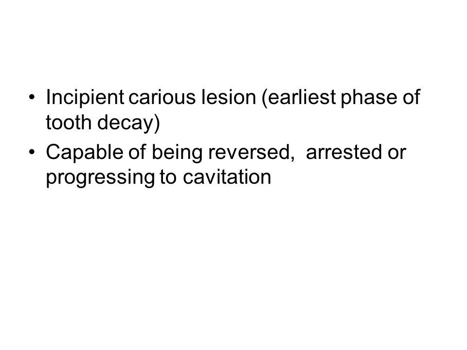 Incipient carious lesion (earliest phase of tooth decay)