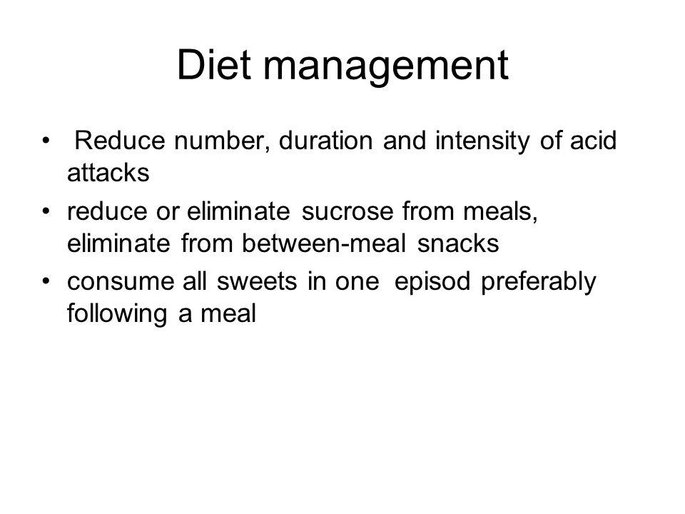 Diet management Reduce number, duration and intensity of acid attacks
