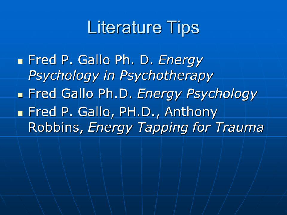 Literature Tips Fred P. Gallo Ph. D. Energy Psychology in Psychotherapy. Fred Gallo Ph.D. Energy Psychology.