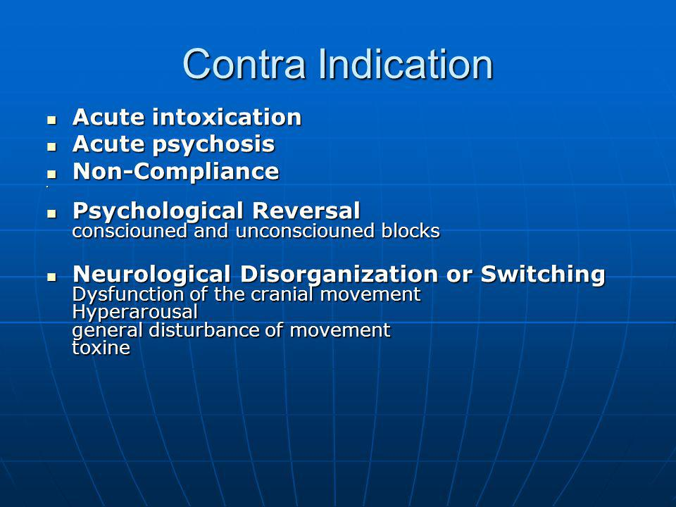 Contra Indication Acute intoxication Acute psychosis Non-Compliance