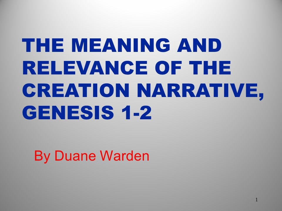 THE MEANING AND RELEVANCE OF THE CREATION NARRATIVE, GENESIS 1-2