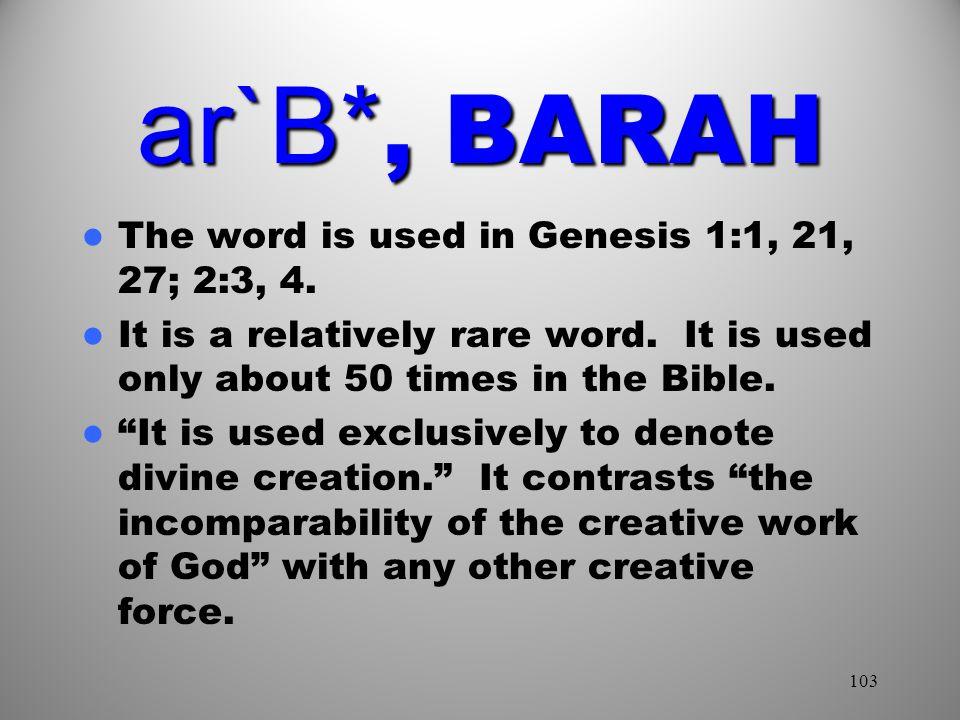 ar`B*, BARAH The word is used in Genesis 1:1, 21, 27; 2:3, 4.