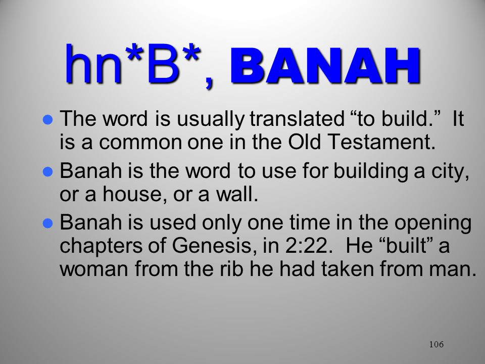 hn*B*, BANAH The word is usually translated to build. It is a common one in the Old Testament.