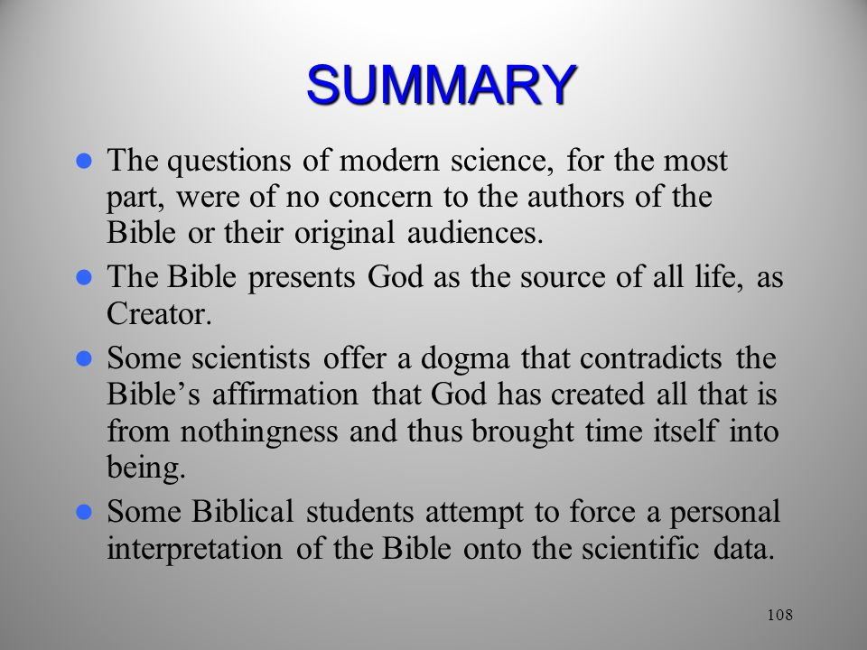 SUMMARY The questions of modern science, for the most part, were of no concern to the authors of the Bible or their original audiences.