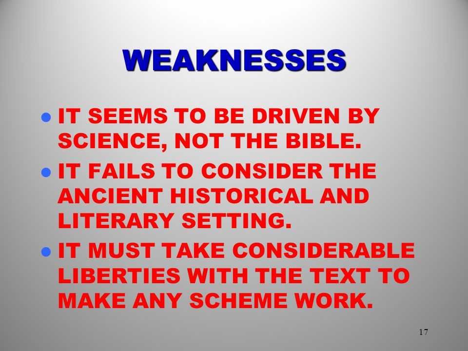 WEAKNESSES IT SEEMS TO BE DRIVEN BY SCIENCE, NOT THE BIBLE.