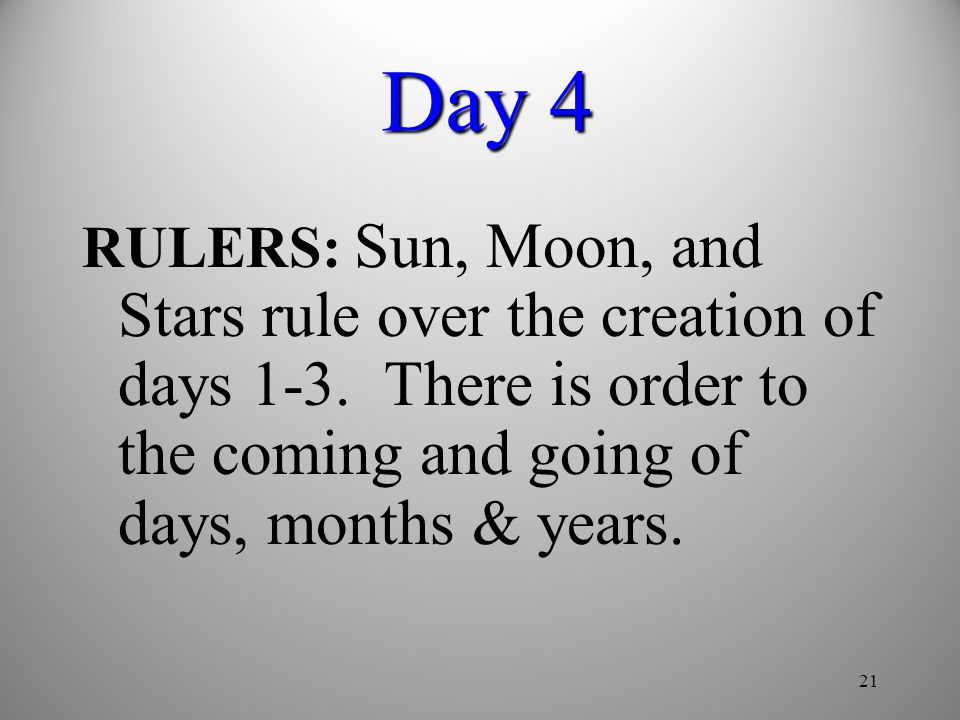 Day 4 RULERS: Sun, Moon, and Stars rule over the creation of days 1-3. There is order to the coming and going of days, months & years.