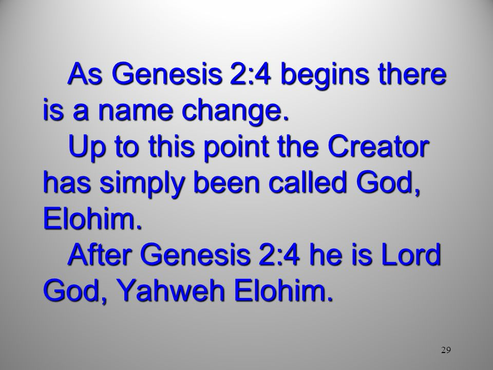 As Genesis 2:4 begins there is a name change