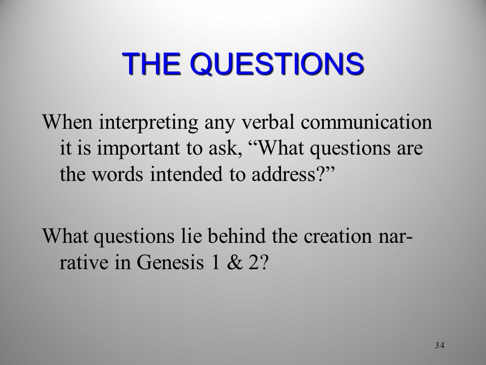 THE QUESTIONS When interpreting any verbal communication it is important to ask, What questions are the words intended to address