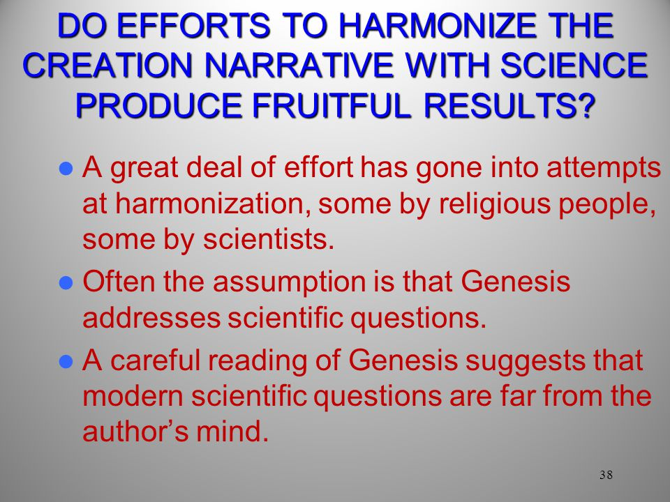 DO EFFORTS TO HARMONIZE THE CREATION NARRATIVE WITH SCIENCE PRODUCE FRUITFUL RESULTS
