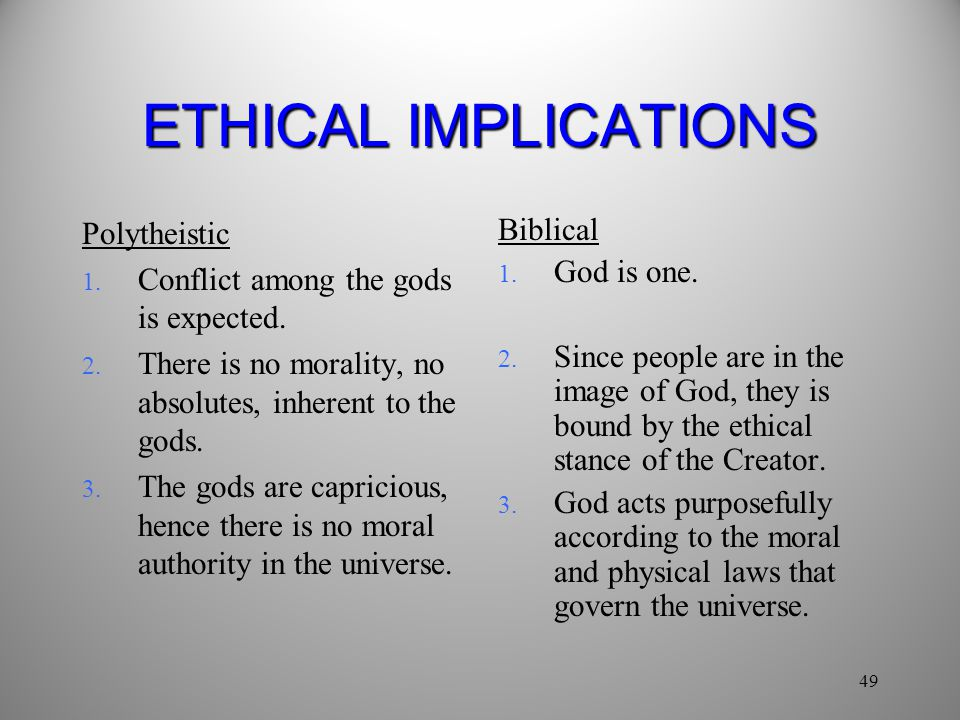 ETHICAL IMPLICATIONS Polytheistic Conflict among the gods is expected.