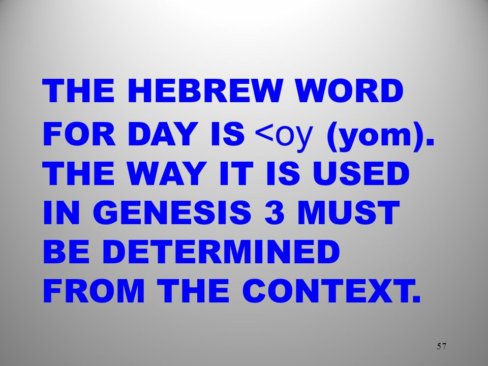 THE HEBREW WORD FOR DAY IS <oy (yom)