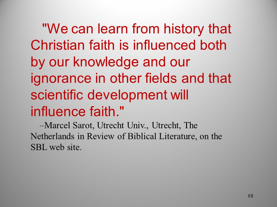 We can learn from history that Christian faith is influenced both by our knowledge and our ignorance in other fields and that scientific development will influence faith.