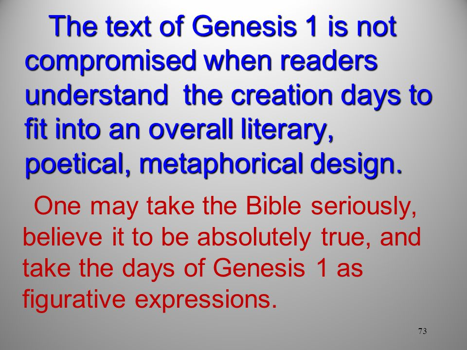The text of Genesis 1 is not compromised when readers understand the creation days to fit into an overall literary, poetical, metaphorical design.