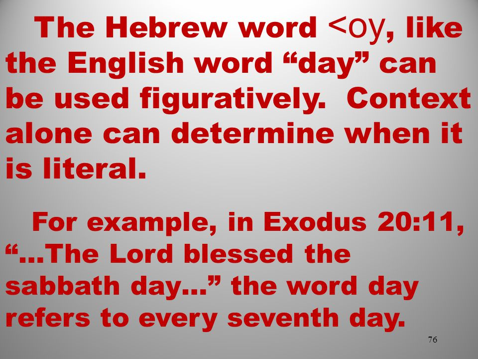 The Hebrew word <oy, like the English word day can be used figuratively. Context alone can determine when it is literal.
