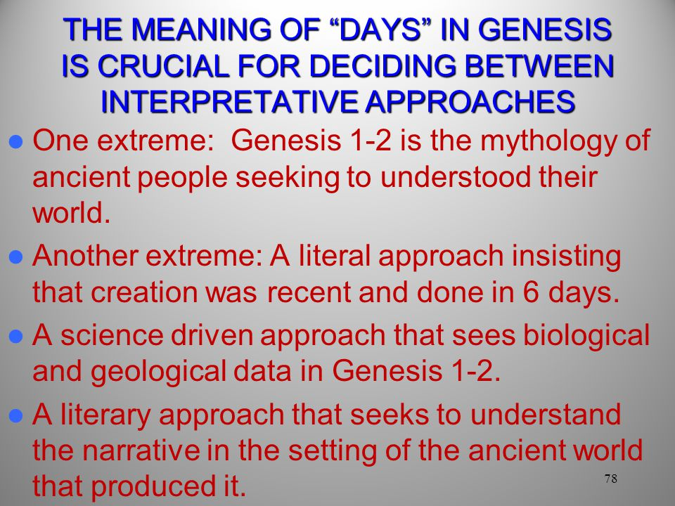 THE MEANING OF DAYS IN GENESIS IS CRUCIAL FOR DECIDING BETWEEN INTERPRETATIVE APPROACHES