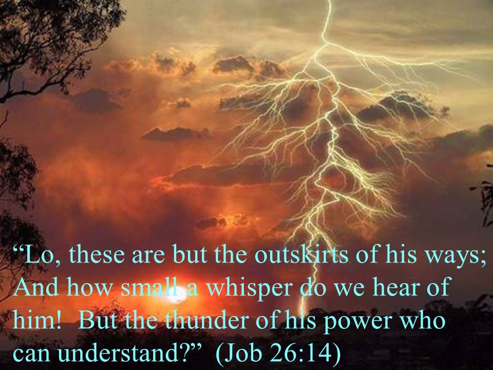 Lo, these are but the outskirts of his ways;