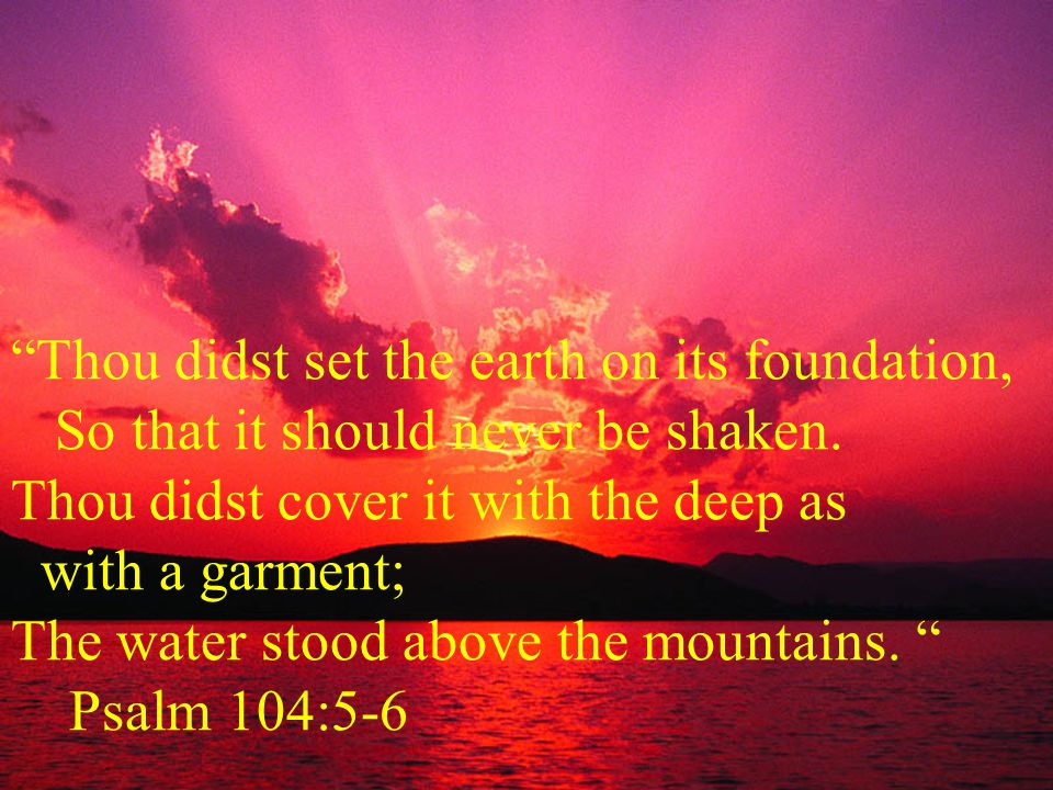 Thou didst set the earth on its foundation,