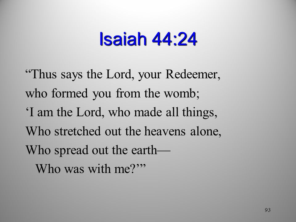 Isaiah 44:24 Thus says the Lord, your Redeemer,