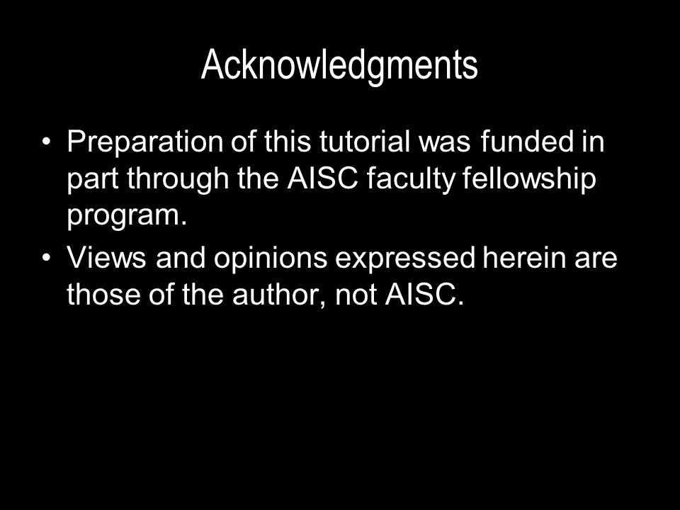 Acknowledgments Preparation of this tutorial was funded in part through the AISC faculty fellowship program.