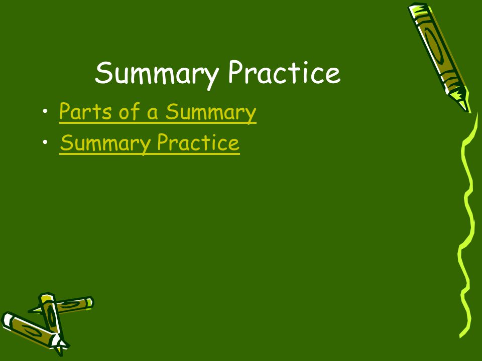 Summary Practice Parts of a Summary Summary Practice
