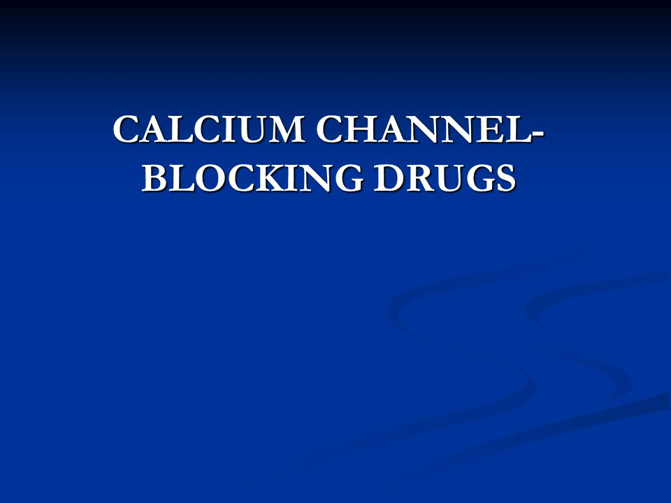 CALCIUM CHANNEL-BLOCKING DRUGS
