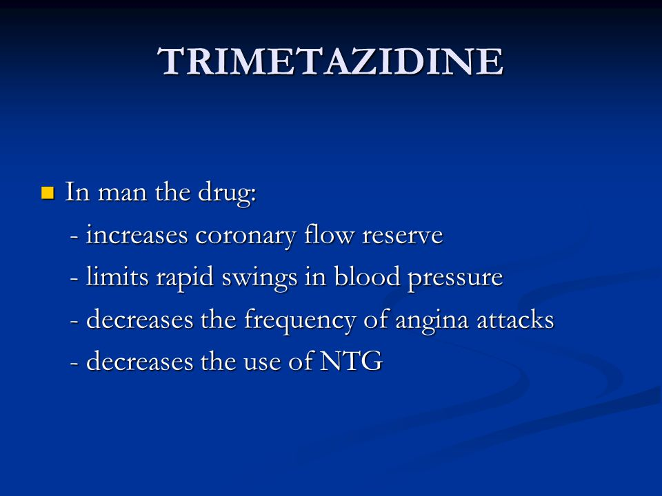 TRIMETAZIDINE In man the drug: - increases coronary flow reserve