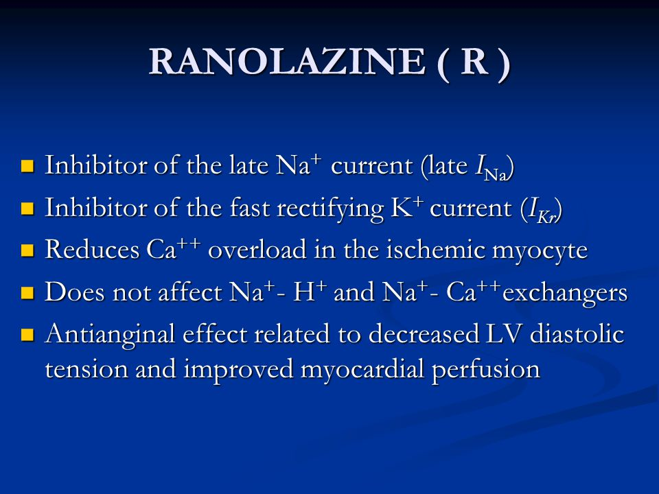 RANOLAZINE ( R ) Inhibitor of the late Na+ current (late INa)