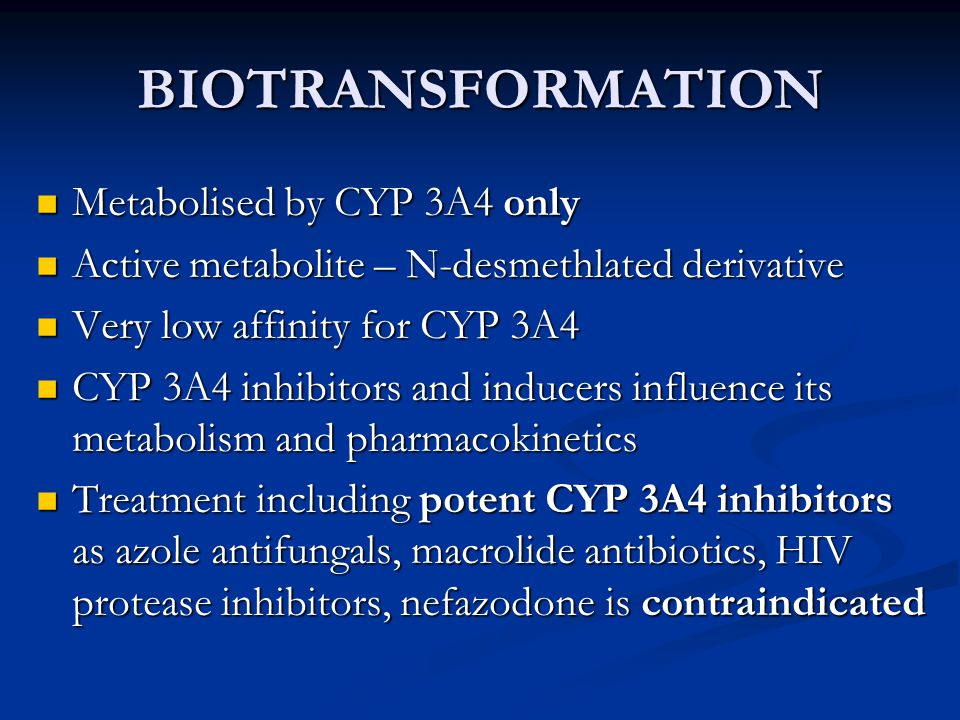 BIOTRANSFORMATION Metabolised by CYP 3A4 only