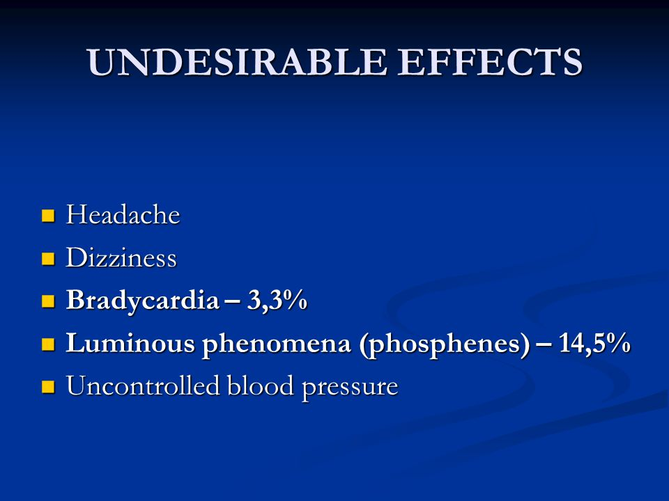 UNDESIRABLE EFFECTS Headache Dizziness Bradycardia – 3,3%