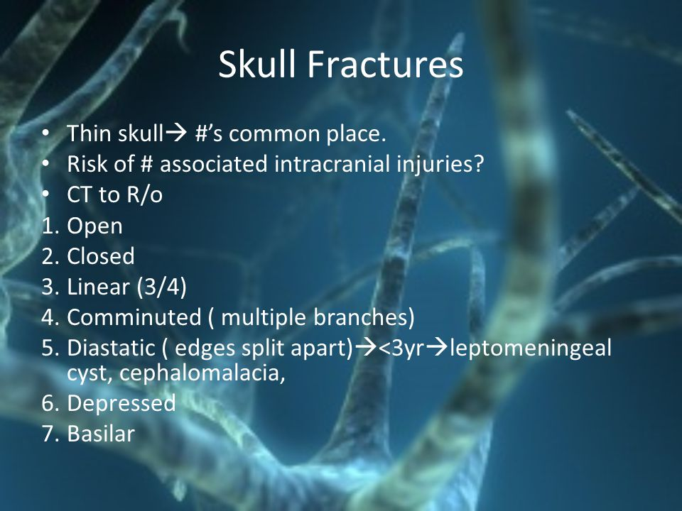 Skull Fractures Thin skull #'s common place.
