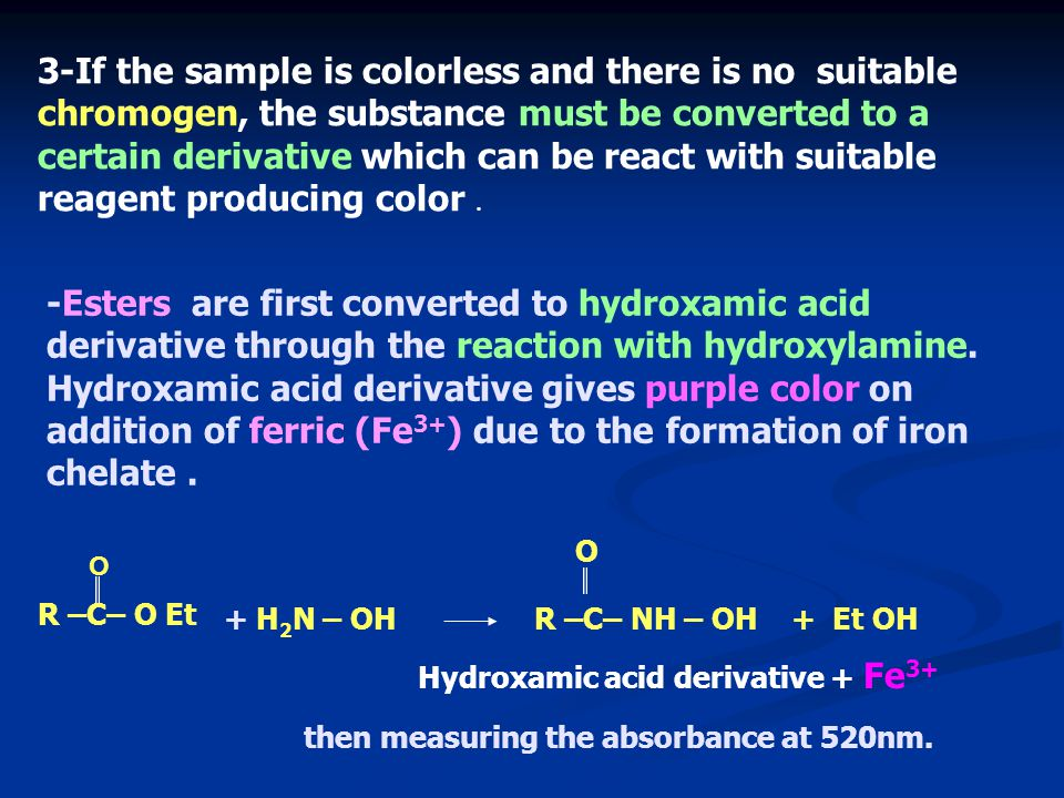 3-If the sample is colorless and there is no suitable chromogen, the substance must be converted to a certain derivative which can be react with suitable reagent producing color .