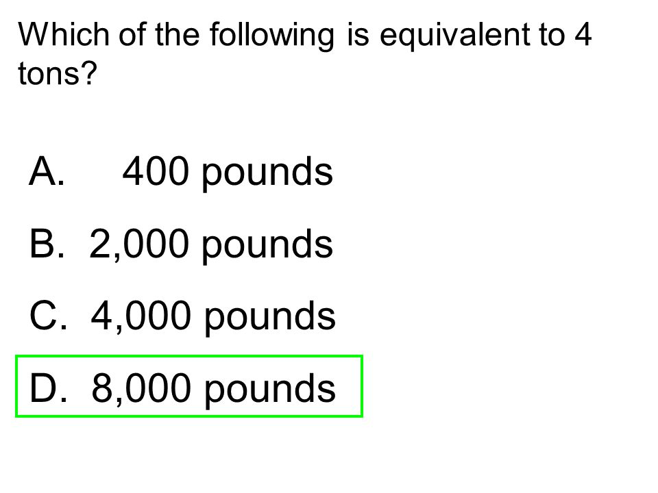 A. 400 pounds B. 2,000 pounds C. 4,000 pounds D. 8,000 pounds