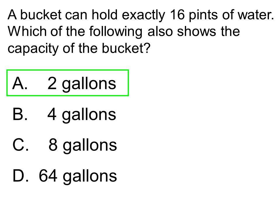 A. 2 gallons B. 4 gallons C. 8 gallons D. 64 gallons