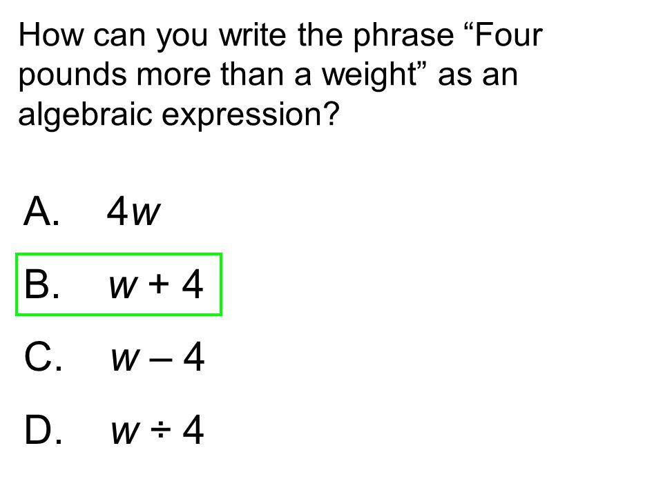 How can you write the phrase Four pounds more than a weight as an algebraic expression