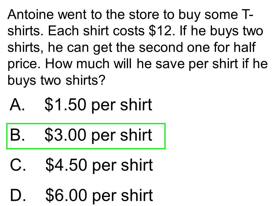 A. $1.50 per shirt B. $3.00 per shirt C. $4.50 per shirt