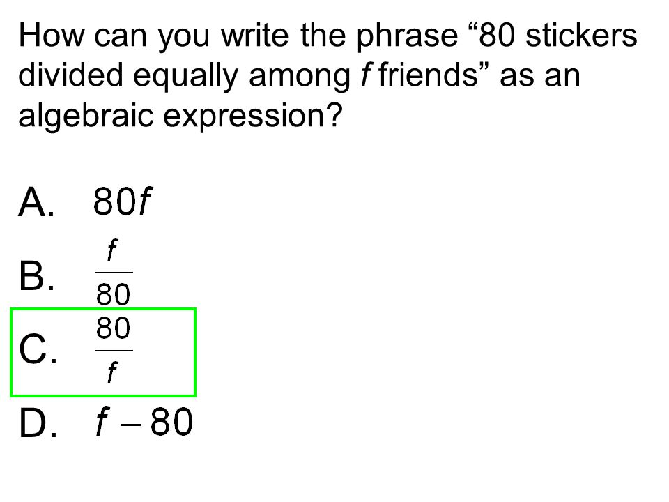 How can you write the phrase 80 stickers divided equally among f friends as an algebraic expression