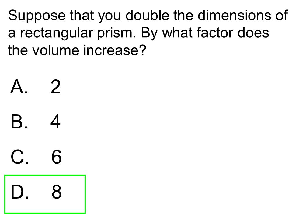 Suppose that you double the dimensions of a rectangular prism