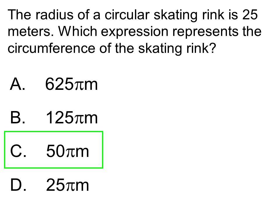 The radius of a circular skating rink is 25 meters
