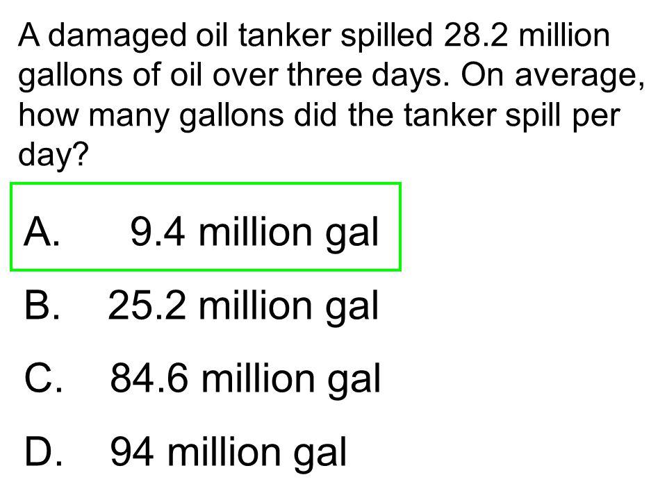 A. 9.4 million gal B. 25.2 million gal C. 84.6 million gal