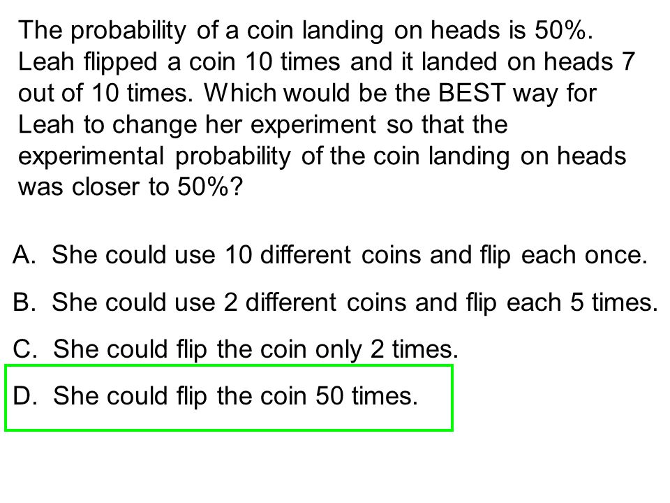 The probability of a coin landing on heads is 50%
