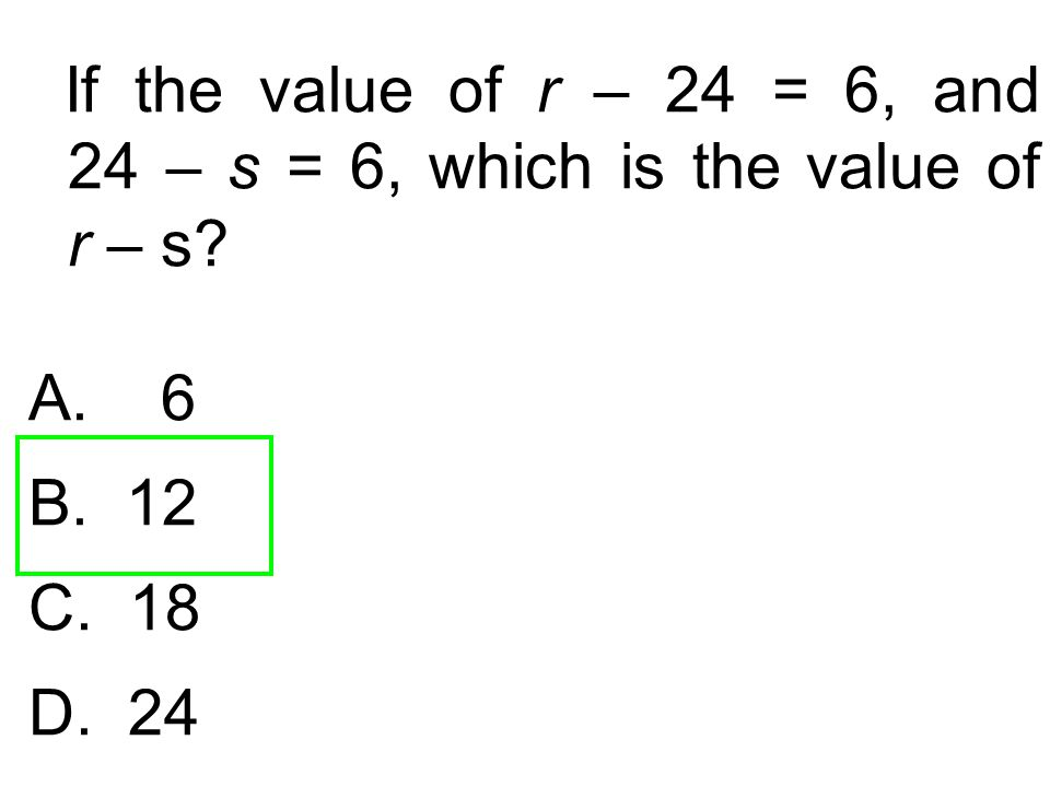 If the value of r – 24 = 6, and 24 – s = 6, which is the value of r – s