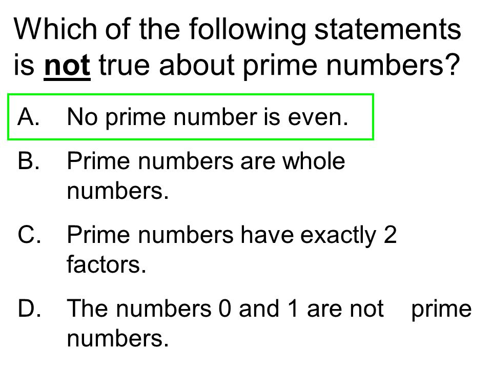 Which of the following statements is not true about prime numbers