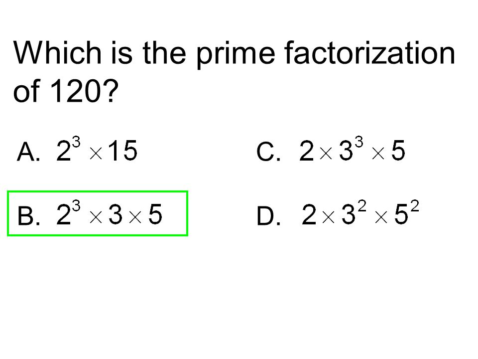 Which is the prime factorization of 120