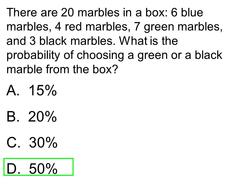 There are 20 marbles in a box: 6 blue marbles, 4 red marbles, 7 green marbles, and 3 black marbles. What is the probability of choosing a green or a black marble from the box