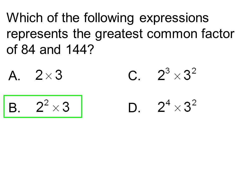 Which of the following expressions represents the greatest common factor of 84 and 144